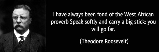 -theodore-roosevelt-west-african-proverb-speak-softly