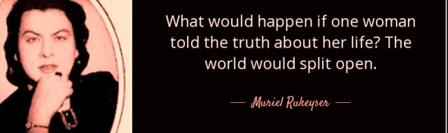 quote-what-would-happen-if-one-woman-told-the-truth-world-would-split-open-muriel-rukeyser