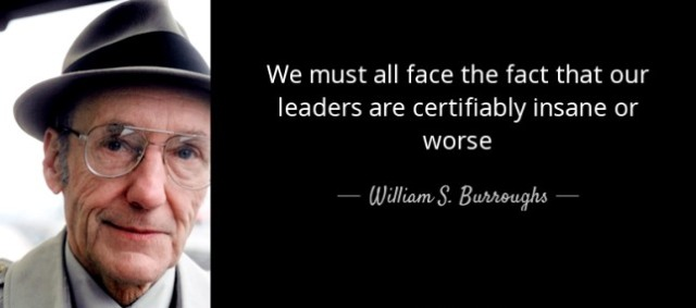 our-leaders-are-certifiably-insane-william-s-burroughs