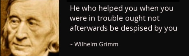 quote-he-who-helped-you-when-you-were-in-trouble-wilhelm-grimm