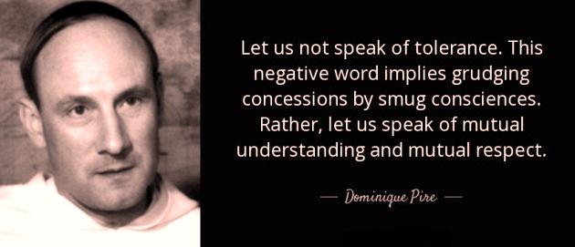 quote-let-us-not-speak-of-tolerance-dominique-pire