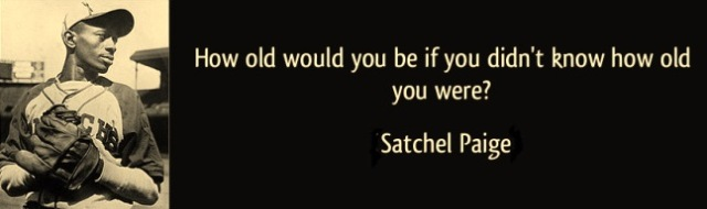 satchel-paige-how-old-quote